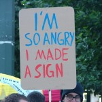 I'm so angrey - I made a sign